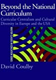 Beyond the National Curriculum : Curricular Centralism and Cultural Diversity in Europe and the USA, Coulby, David, 0750709731