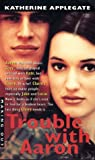 Trouble with Aaron, Katherine Applegate, 0380813106