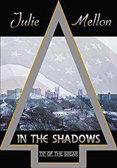 In the Shadows (Tip of the Spear Book 1) by [Mellon, Julie]