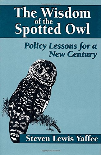 (The Wisdom of the Spotted Owl: Policy Lessons For A New Century)