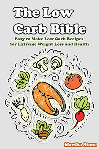The Low Carb Bible: Easy to Make Low Carb Recipes for Extreme Weight Loss and Health (English Edition)