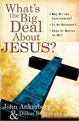Book What's the Big Deal About Jesus?: *Why All the Controversy? *Is He Relevant? *Does It Matter to Me? by John Ankerberg (2007-08-01)