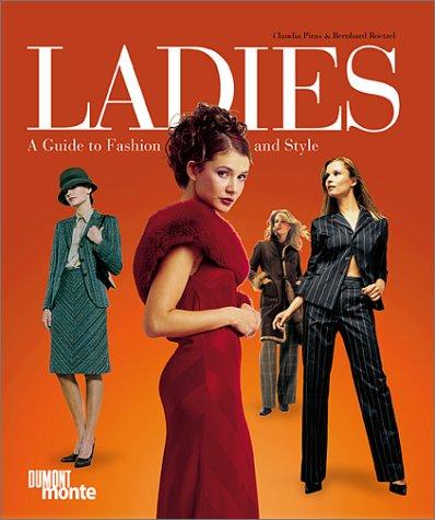 Ladies: A Guide to Fashion and Style por Claudia Piras,Bernhard Roetzel