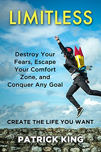 Limitless: Destroy Your Fears, Escape Your Comfort Zone, and Conquer Any Goal - Create The Life You Want