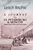 A Journey to St. Petersburg and Moscow Through Courland and Livonia, Ritchie, Leitch, 1402175701