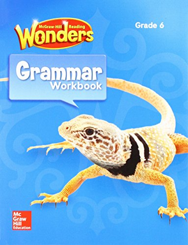 Reading Wonders Grammar Practice Workbook, Student Edition Grade 6 (Mcgraw Hill Language Arts 6th Grade Workbook)