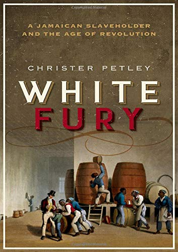 Image of White Fury: A Jamaican Slaveholder and the Age of Revolution