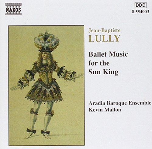 Lully - Ballet Music for the Sun King / Mary Enid Haines · Aradia Baroque Ensemble · Kevin Mallon
