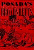 Posada's Broadsheets : Mexican Popular Imagery, 1890-1910, Frank, Patrick, 0826319033