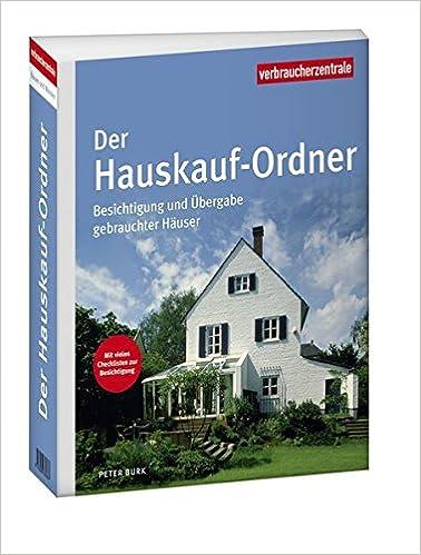 Der Hauskauf-Ordner: Besichtigung und Übergabe gebrauchter Häuser ...