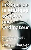 Lexique de la Musique assistée par Ordinateur: Théorie musicale, Physique Acoustique, Effets, Matériel et Legislation (French Edition)