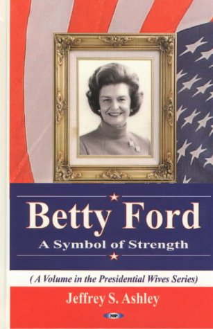 Betty Ford: A Symbol of Strength (Volume in the Presidential Wives Series) pdf