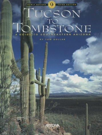 Tucson to Tombstone: A Guide to Southeastern Arizona
