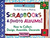 The Kids' Guide to Making Scrapbooks & Photo Albums: How to Collect Design Assemble Decorate (Williamson Kids Can! Series)