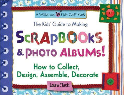 The Kids' Guide to Making Scrapbooks Photo Albums How to Collect Gorgeous Decorate Design
