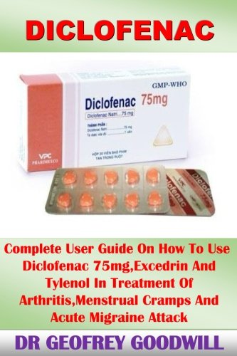 Diclofenac  Complete User Guide On How To Use Diclofenac 75Mg Excedrin And Tylenol In Treatment Of Arthritis Menstrual Cramps  And Acute Migraine Attack