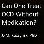 Can One Treat OCD Without Medication?   J.-M. Kuczynski
