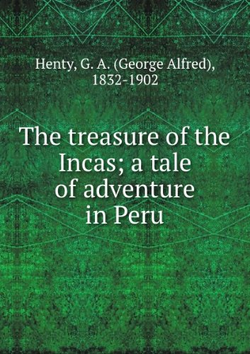 The Treasure of the Incas: A Tale of Adventure in Peru