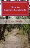How to Express Gratitude, Andrew Bushard, 1494977907