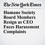 Humane Society Board Members Resign as CEO Faces Harassment Complaints | Matt Stevens and Matthew Haag