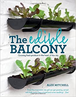 The edible balcony growing fresh produce in the heart of for The balcony book