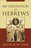 An Exposition of Hebrews, Arthur W. Pink, 0801068576