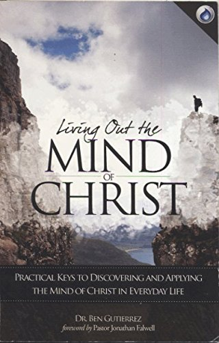 Living Out the Mind of Christ: Practical Keys to Discovering and Applying the Mind of Christ in Everyday Life