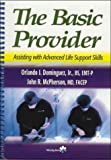 Basic Provider : Assisting for Advanced Life Support Skills, Dominguez, Orlando J., Jr. and McPherson, John R., 0323022316