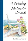 A Petoskey Watercolor Journal, Catherine Carey, 047211509X