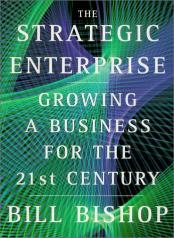 Book cover from The Strategic Enterprise: Growing a Business for the 21st Century by Bill Bishop