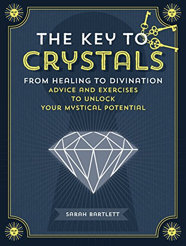 The Key to Crystals: From Healing to Divination: Advice and Exercises to Unlock Your Mystical Potential (Keys (Mystical Crystal)