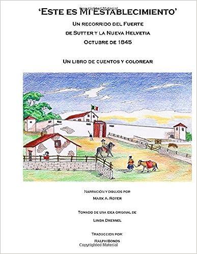 Descargas gratuitas de libros para kobo. Este es Mi Establecimiento: Un recorrido del Fuerte de Sutter y las Nueva Helvetia.  Octubre de 1845.  Un libro de cuentrs e colorear. 1505894794 PDF FB2