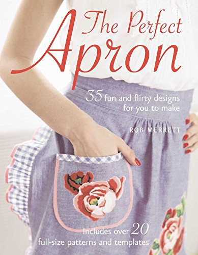 The Perfect Apron: 35 Fun and Flirty Designs for You to - Perfect Apron