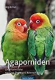 Agaporniden: Haltung, Zucht und Artenschutz