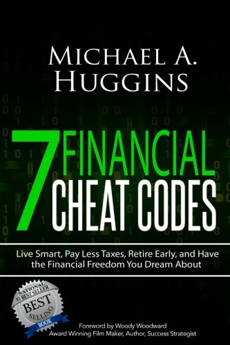 7 Financial Cheat Codes: Live Smart, Pay Less Taxes, Retire Early, and Have the Financial Freedom You Dream About