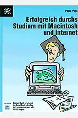 Erfolgreich durchs Studium mit Macintosh und Internet. Hausarbeiten, Referate, Internet: zeitsparend und effektiv. Hardcover