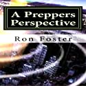 A Preppers Perspective Audiobook by Ron Foster Narrated by Phil Williams