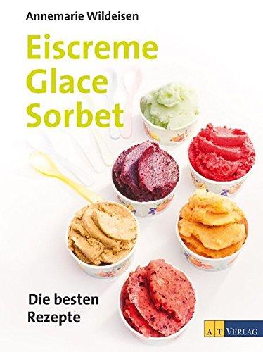 Eiscreme Glace Sorbet: Die besten Rezepte