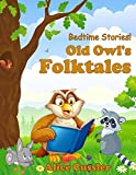 Bedtime Stories: Old Owl's Folktales: Fairy Tales, Folklore and Legends about Animals for Children (Bedtime Stories for Kids, Early Readers Books for Ages 4-8 Book 2)