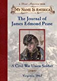 The Journal of James Edmond Pease a Civil War Union Soldier (My Name is America)