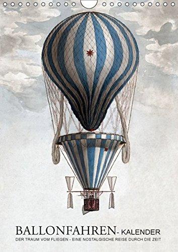 Ballonfahren Kalender (Wandkalender 2018 DIN A4 hoch): Der Traum vom Fliegen - eine nostalgische Reise durch die Zeit (Monatskalender, 14 Seiten ) (CALVENDO Technologie)