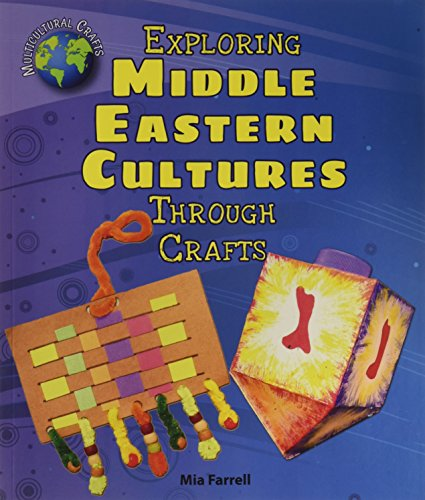 (Exploring Middle Eastern Cultures Through Crafts (Multicultural Crafts))