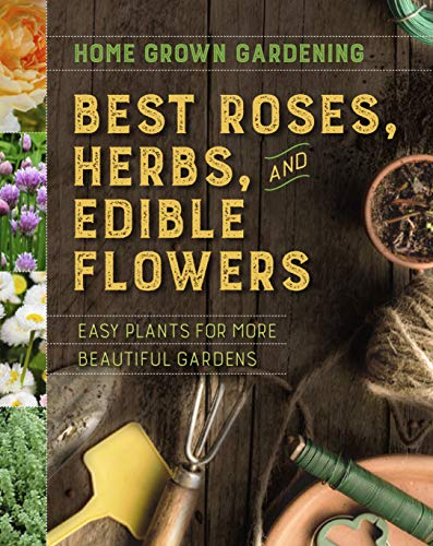 Home Grown Gardening Guide to Best Roses, Herbs, and Edible Flowers