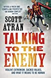 Talking to the Enemy: Violent Extremism, Sacred Values, and What It Means to Be Human