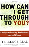 img - for How Can I Get Through to You? Closing the Intimacy Gap Between Men and Women by Terrence Real (2003-01-07) book / textbook / text book