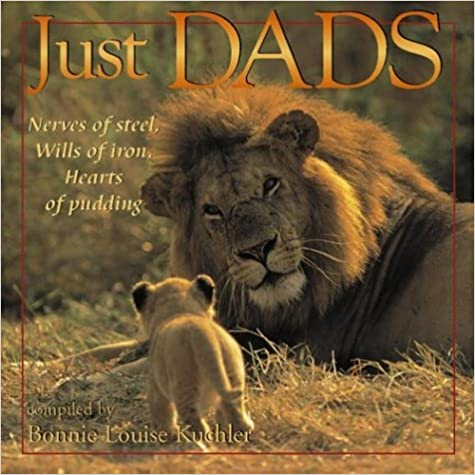Just Dads: Nerves of Steel, Wills of Iron, Hearts of Pudding