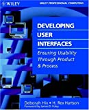 Developing User Interfaces, Deborah Hix and H. Rex Hartson, 0471578134