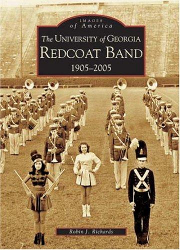 University of Georgia Redcoat Band:  1905-2005,  The  (GA)  (Images of America)