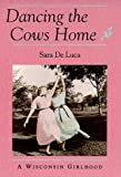 Dancing the Cows Home : A Wisconsin Girlhood, De Luca, Sara, 087351324X