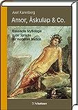 Amor, Äskulap & Co.: Klassische Mythologie in der Sprache der modernen Medizin